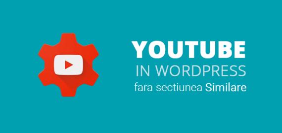 Incorporare videoclipuri YouTube in WordPress fara sectiunea similare